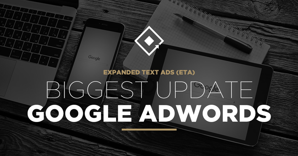 Google AdWords biggest update : Expanded Text Ads (ETA)